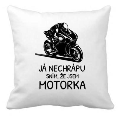 Polštář JÁ NECHRÁPU SNÍM, ŽE JSEM MOTORKA 40x40